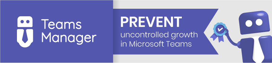 Prevent uncontrolled growth in Microsoft Teams with Teams Manager