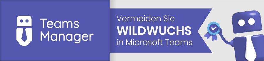Wildwuchs in Microsoft Teams vermeiden mit Teams Manager